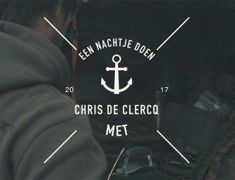 Must see: Een nachtje doen met Chris de Clercq – Deel 4